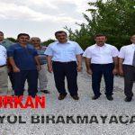 Başkan Gürkan, Asfaltsız Yol Bırakmayacağız