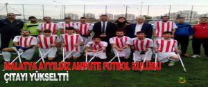 Malatya Ayyıldız Ampute Futbol Kulübü Çıtayı Yükseltti