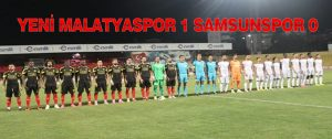 Yeni Malatyaspor 1 Samsunspor 0