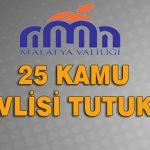 25 Kamu Görevlisi Tutuklandı