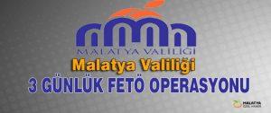 Malatya Valiliği 3 Günlük Fetö Operasyonu