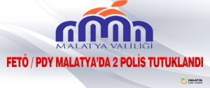FETÖ / PDY Malatya'da 2 Polis Tutuklandı