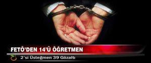 FETÖ'den 14'ü Öğretmen, 2'si Üsteğmen 39 Gözaltı