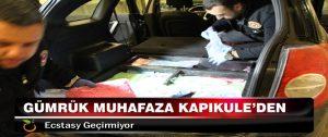 Gümrük Muhafaza Kapıkule'den Ecstasy Geçirmiyor