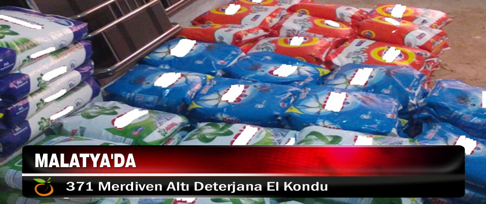 Malatya'da 371 Merdiven Altı Deterjana El Kondu