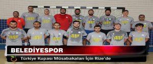 Belediyespor, Türkiye Kupası Müsabakaları İçin Rize'de