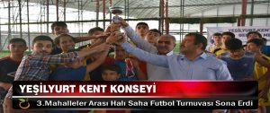 Yeşilyurt Kent Konseyi 3.Mahalleler Arası Halı Saha Futbol Turnuvası Sona Erdi