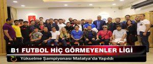 B1 Futbol Hiç Görmeyenler Ligi Yükselme Şampiyonası Malatya'da Yapıldı