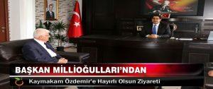 Başkan Millioğulları'ndan Kaymakam Özdemir'e Hayırlı Olsun Ziyareti