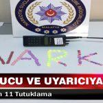 Uyuşturucu ve Uyarıcıya 11 Tutuklama