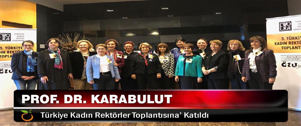 Prof. Dr. Karabulut, 'Türkiye Kadın Rektörler Toplantısına' katıldı