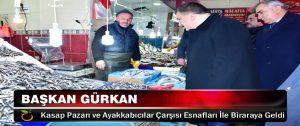 Başkan Gürkan, Kasap Pazarı ve Ayakkabıcılar Çarşısı Esnafları İle Biraraya Geldi