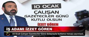 İş Adamı İzzet Gören 10 Ocak Çalışan Gazeteciler Günü dolayısıyla kutlama mesajı yayımladı.