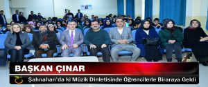 Başkan Çınar, Şahnahan'da ki Müzik Dinletisinde Öğrencilerle Biraraya Geldi
