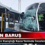 Vali Aydın Baruş İki Otobüsün Karıştığı Kaza Yerinde İncelemelerde Bulundu