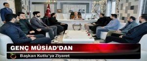 Genç MÜSİAD'dan, Başkan Kutlu'ya Ziyaret