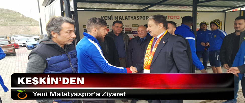 Keskin'den Yeni Malatyaspor'a Ziyaret