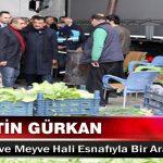 Gürkan, Yaş Sebze ve Meyve Hali Esnafıyla Bir Araya Geldi